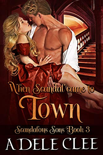 When Scandal Came to Town (Scandalous Sons Book 3) Adele Clee