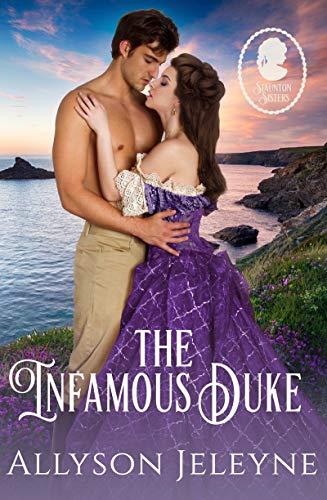 The Infamous Duke (Staunton Sisters Book 2)  Allyson Jeleyne