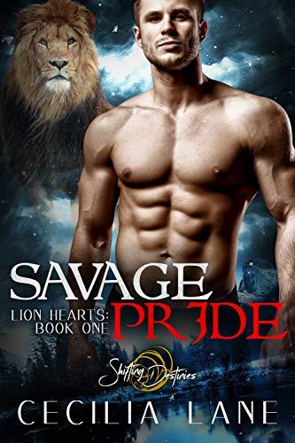 Savage Pride: A Shifting Destinies Lion Shifter Romance (Lion Hearts Book 1)  Cecilia Lane