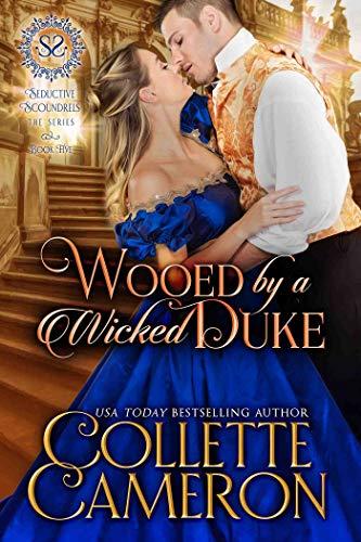 Wooed by a Wicked Duke: A Regency Romance (Seductive Scoundrels Book 5)  Collette Cameron