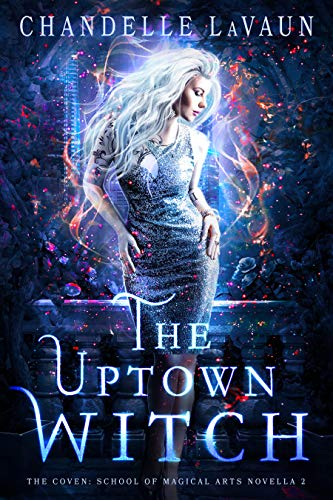 The Uptown Witch (The Coven: School of Magical Arts Novella Book 2) Chandelle LaVaun