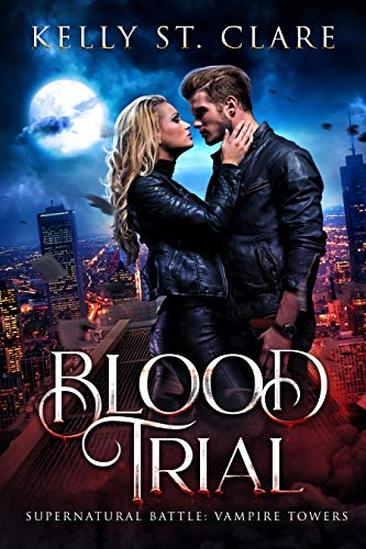 Blood Trial: Supernatural Battle (Vampire Towers Book 1)  Kelly St. Clare and Hot Tree Editing