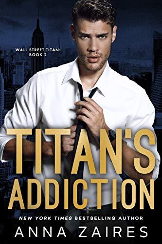 Titan's Addiction (Wall Street Titan Book 2)  Anna Zaires