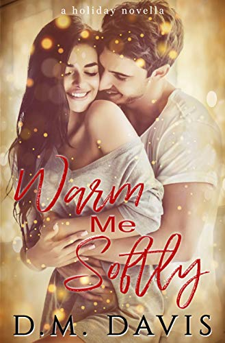 Warm Me Softly: A Holiday Novella  D.M. Davis