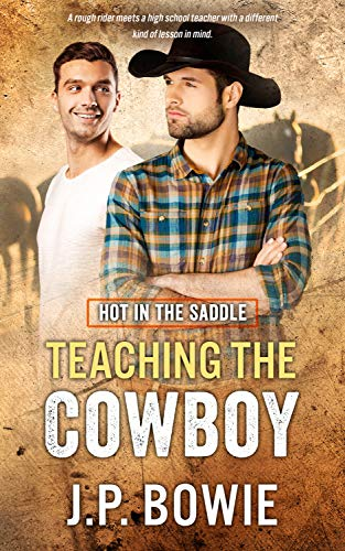 Teaching the Cowboy (Hot in the Saddle Book 2)   J.P. Bowie