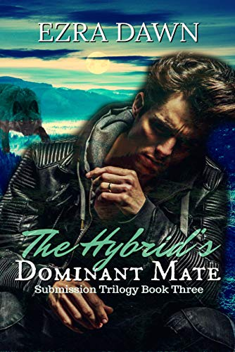 The Hybrid's Dominant Mate (The Submission Trilogy Book 3) Ezra Dawn