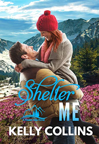 Shelter Me (A Frazier Falls Small Town Novel Book 2)  Kelly Collins