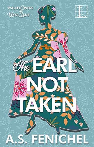 The Earl Not Taken (The Wallflowers of West Lane Book 1)  A.S. Fenichel