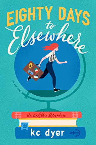 Eighty Days to Elsewhere (An Exlibris Adventure Book 1) kc dyer