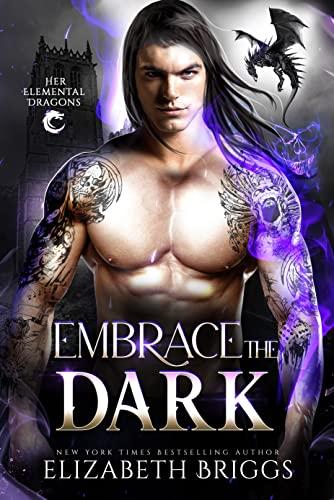 Embrace The Dark (Her Elemental Dragons Book 5) Elizabeth Briggs