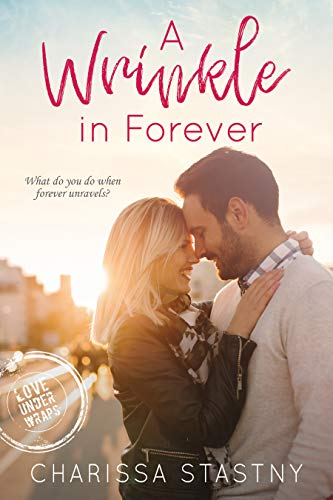 A Wrinkle in Forever (Love Under Wraps Book 3)  Charissa Stastny