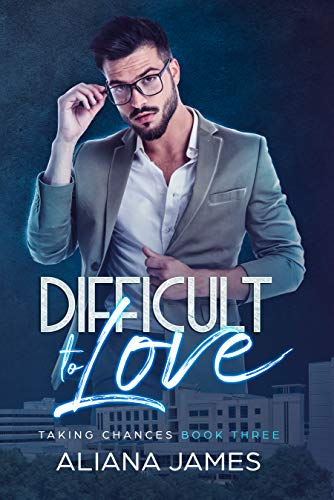 Difficult to Love (Taking Chances Book 3)  Aliana James