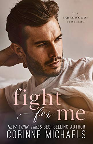 Fight for Me (The Arrowood Brothers Book 2)  Corinne Michaels