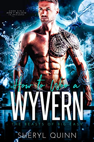 How to Woo a Wyvern (The Beasts of Big Easy Book 1)  Sheryl Quinn