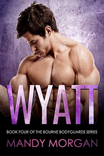 Wyatt (Bourne Bodyguards Book 4)  Mandy Morgan