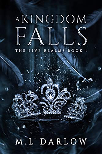 A Kingdom Falls: The Five Realm Chronicles M.L Darlow