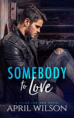 Somebody to Love: (A Tyler Jamison Novel)  April Wilson