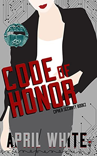 Code of Honor (Cipher Security Book 2)  Smartypants Romance and April White