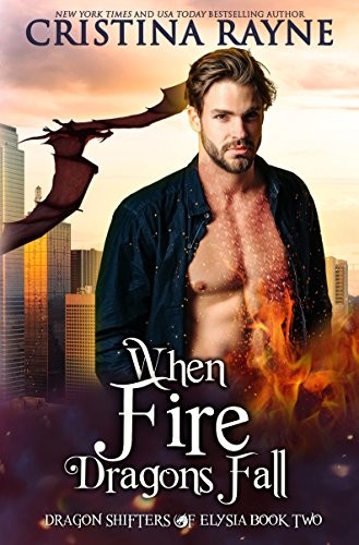 When Fire Dragons Fall (Dragon Shifters of Elysia Book 2)  Cristina Rayne