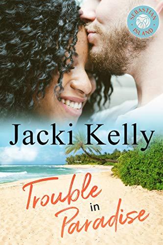 Trouble In Paradise (Sebastian Island Book 2) Jacki Kelly