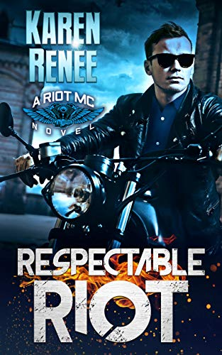 Respectable Riot (Riot MC Book 6)  Karen Renee