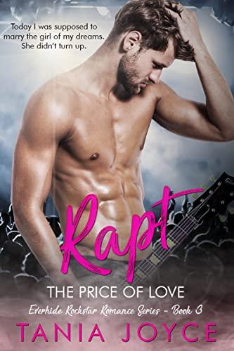 RAPT - The Price of Love: Everhide Rockstar Romance Book 3  Tania Joyce