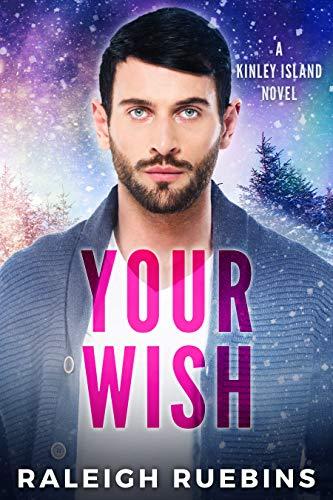 Your Wish: A Kinley Island Novel  Raleigh Ruebins