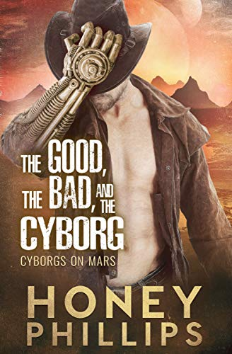The Good, the Bad, and the Cyborg (Cyborgs on Mars Book 1)  Honey Phillips