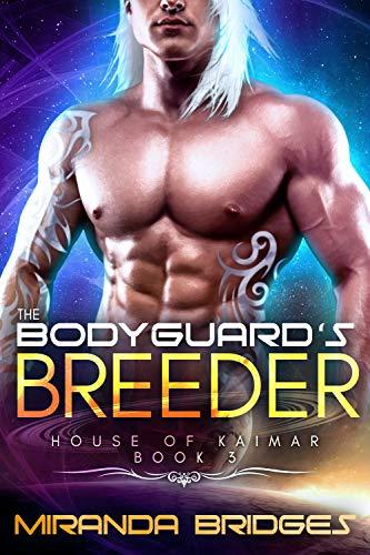 The Bodyguard's Breeder: An Alien Breeder Romance (The House of Kaimar Book 3)  Miranda Bridges