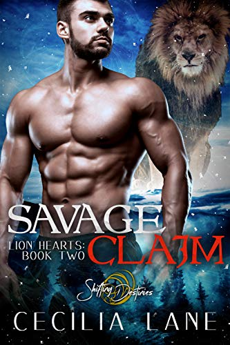 Savage Claim: A Shifting Destinies Lion Shifter Romance (Lion Hearts Book 2) Cecilia Lane