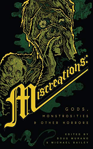 Miscreations: Gods, Monstrosities & Other Horrors  Josh Malerman, Theodora Goss, et al.