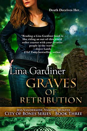 Graves of Retribution: City of Bones, Book 3 (Jess Vandermire, Vampire Hunter 7)  Lina Gardiner