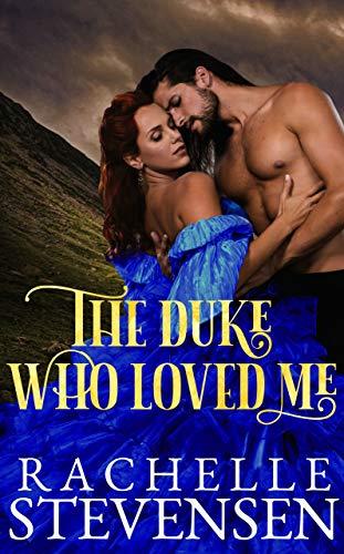 The Duke who Loved Me (The Men who Revered Us Book 1)  Rachelle Stevensen