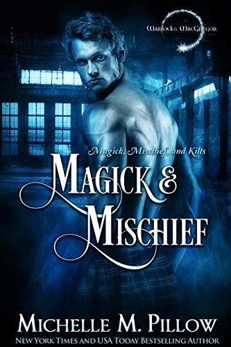Magick and Mischief (Warlocks MacGregor Book 7)  Michelle M. Pillow