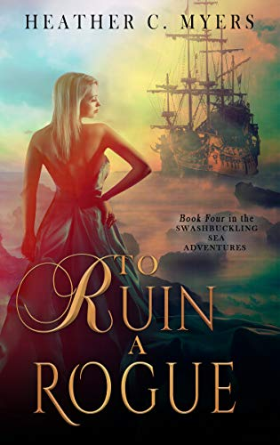 To Ruin a Rogue: A Scandalous Adventure at Seas Series  Heather C. Myers