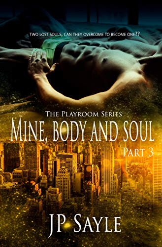 Mine, Body and Soul: Part Three (The Playroom Book 3)  JP Sayle