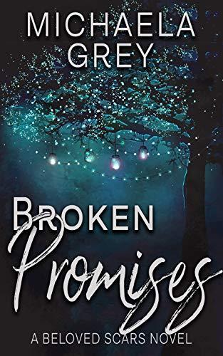 Broken Promises (Beloved Scars Book 4)  Michaela Grey