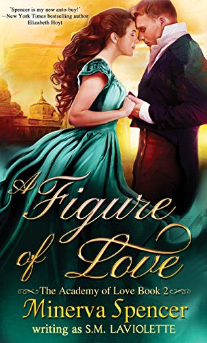 A Figure of Love (The Academy of Love Book 2)   Minerva Spencer and S.M. LaViolette