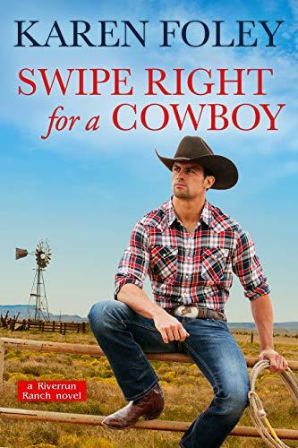 Swipe Right for a Cowboy (Riverrun Ranch Book 1)  Karen Foley
