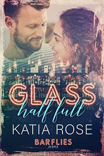 Glass Half Full (Barflies Book 2) Katia Rose
