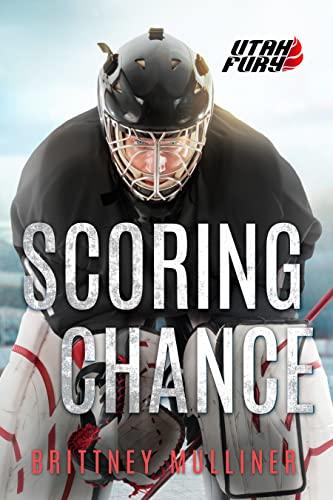 Scoring Chance (Utah Fury Hockey Book 9)  Brittney Mulliner
