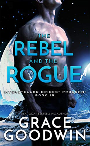 The Rebel and the Rogue (Interstellar Brides® Program Book 19)  Grace Goodwin