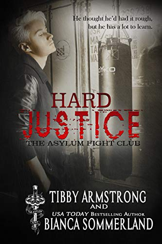 Hard Justice (The Asylum Fight Club Book 3)  Bianca Sommerland and Tibby Armstrong