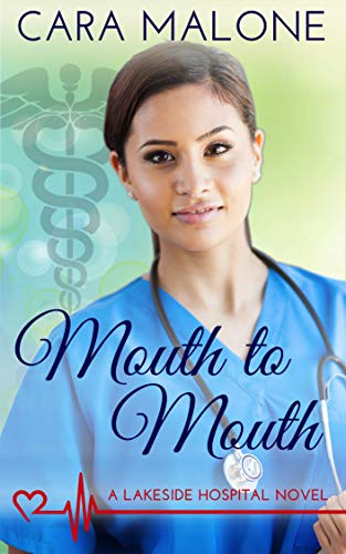 Mouth to Mouth (Lakeside Hospital Book 5)  Cara Malone