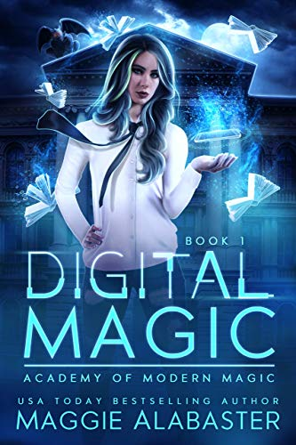 Digital Magic (Academy of Modern Magic Book 1)  Maggie Alabaster