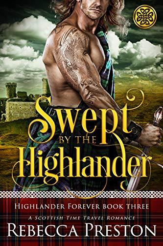 Swept By The Highlander: A Scottish Time Travel Romance (Highlander Forever Book 3)  Rebecca Preston
