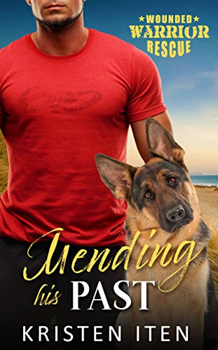 Mending His Past: Wounded Warriors Rescue (Second Chance Romance in Liberty Cove Book 1) Kristen Iten