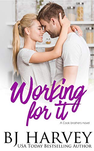 Working For It: A House Flipping Rom Com (Cook Brothers Book 5)  BJ Harvey