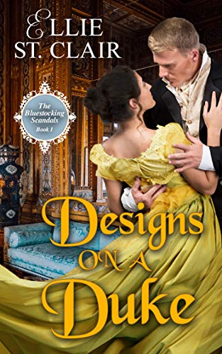 Designs on a Duke (The Bluestocking Scandals Book 1)  Ellie St. Clair