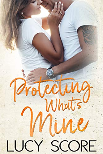 Protecting What's Mine: A Small Town Love Story  Lucy Score